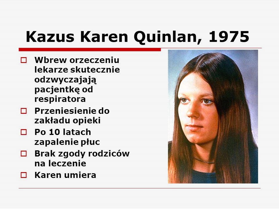 Kazus Karen Quinlan, 1975  Wbrew orzeczeniu lekarze skutecznie odzwyczajają pacjentkę od respiratora  Przeniesienie do zakładu opieki  Po 10 latach