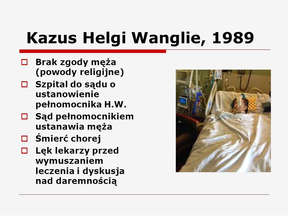 Kazus Helgi Wanglie, 1989  Brak zgody męża (powody religijne)  Szpital do sądu o ustanowienie pełnomocnika H.W.  Sąd pełnomocnikiem ustanawia męża