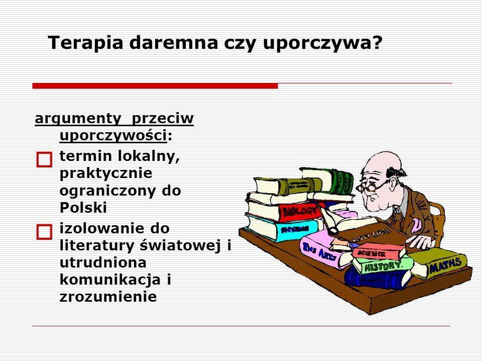 Terapia daremna czy uporczywa? argumenty przeciw uporczywości:  termin lokalny, praktycznie ograniczony do Polski  izolowanie do literatury światowe