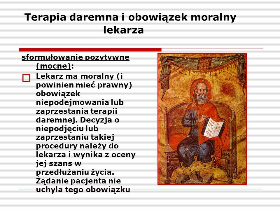 Terapia daremna i obowiązek moralny lekarza sformułowanie pozytywne (mocne):  Lekarz ma moralny (i powinien mieć prawny) obowiązek niepodejmowania lu