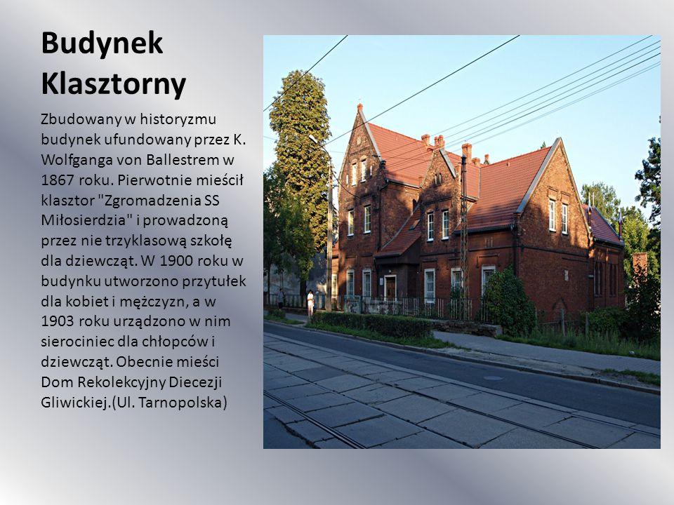 Budynek Klasztorny Zbudowany w historyzmu budynek ufundowany przez K. Wolfganga von Ballestrem w 1867 roku. Pierwotnie mieścił klasztor