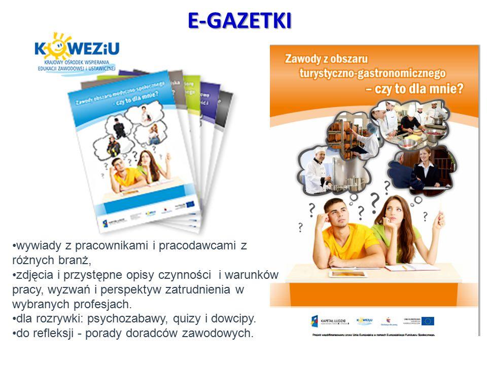 E-GAZETKI wywiady z pracownikami i pracodawcami z różnych branż, zdjęcia i przystępne opisy czynności i warunków pracy, wyzwań i perspektyw zatrudnien