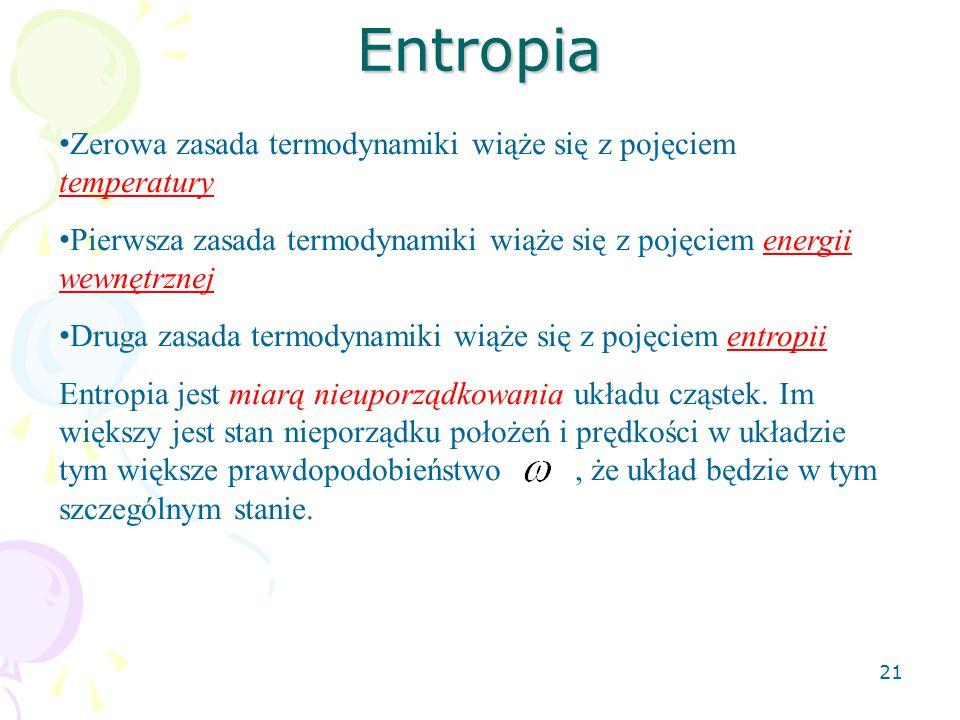 Entropia 21 Zerowa zasada termodynamiki wiąże się z pojęciem temperatury Pierwsza zasada termodynamiki wiąże się z pojęciem energii wewnętrznej Druga
