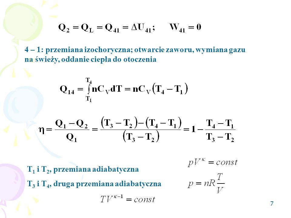 7 4 – 1: przemiana izochoryczna; otwarcie zaworu, wymiana gazu na świeży, oddanie ciepła do otoczenia T 1 i T 2, przemiana adiabatyczna T 3 i T 4, dru