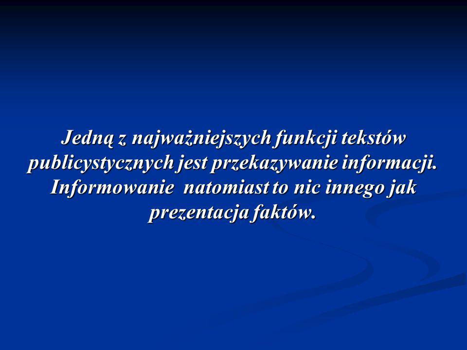 Jedną z najważniejszych funkcji tekstów publicystycznych jest przekazywanie informacji. Informowanie natomiast to nic innego jak prezentacja faktów.