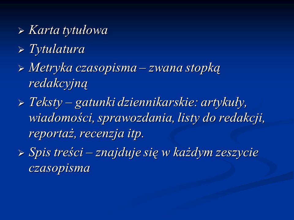  Karta tytułowa  Tytulatura  Metryka czasopisma – zwana stopką redakcyjną  Teksty – gatunki dziennikarskie: artykuły, wiadomości, sprawozdania, li