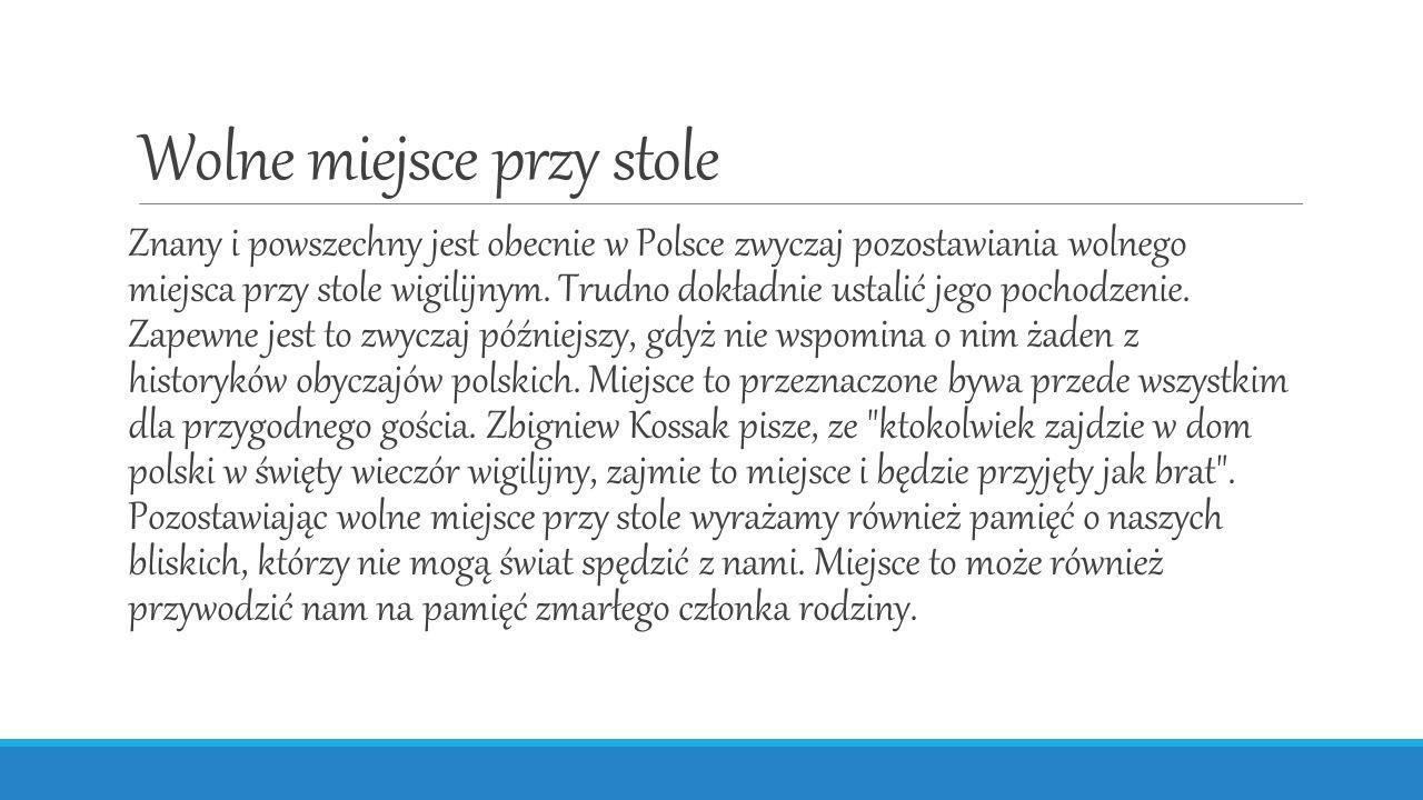 Wolne miejsce przy stole Znany i powszechny jest obecnie w Polsce zwyczaj pozostawiania wolnego miejsca przy stole wigilijnym. Trudno dokładnie ustali