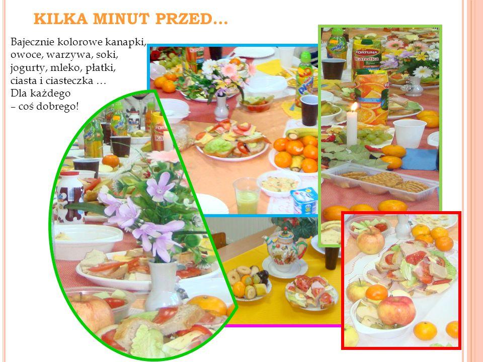 KILKA MINUT PRZED… Bajecznie kolorowe kanapki, owoce, warzywa, soki, jogurty, mleko, płatki, ciasta i ciasteczka … Dla każdego – coś dobrego!