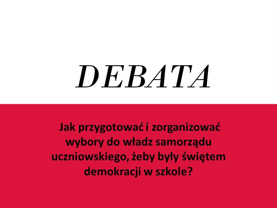 DEBATA Jak przygotować i zorganizować wybory do władz samorządu uczniowskiego, żeby były świętem demokracji w szkole?