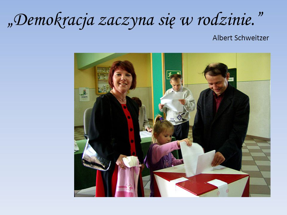 """""""Demokracja zaczyna się w rodzinie."""" Albert Schweitzer"""