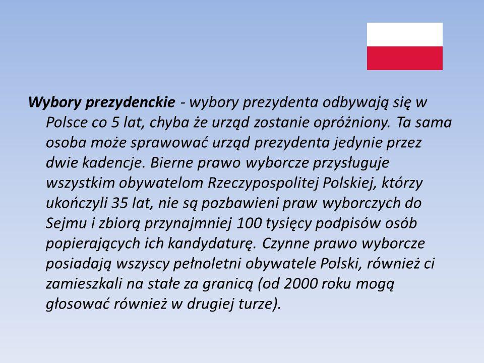 Wybory prezydenckie - wybory prezydenta odbywają się w Polsce co 5 lat, chyba że urząd zostanie opróżniony. Ta sama osoba może sprawować urząd prezyde