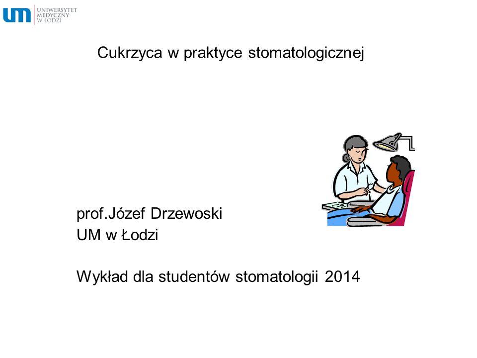 Cukrzyca w praktyce stomatologicznej prof.Józef Drzewoski UM w Łodzi Wykład dla studentów stomatologii 2014