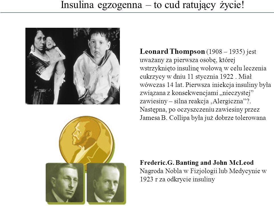 Insulina egzogenna – to cud ratujący życie! Leonard Thompson (1908 – 1935) jest uważany za pierwsza osobę, której wstrzyknięto insulinę wołową w celu