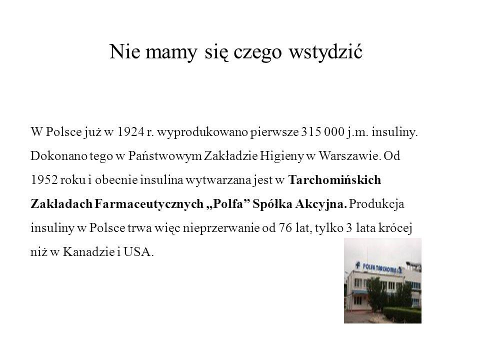 Nie mamy się czego wstydzić W Polsce już w 1924 r. wyprodukowano pierwsze 315 000 j.m. insuliny. Dokonano tego w Państwowym Zakładzie Higieny w Warsza