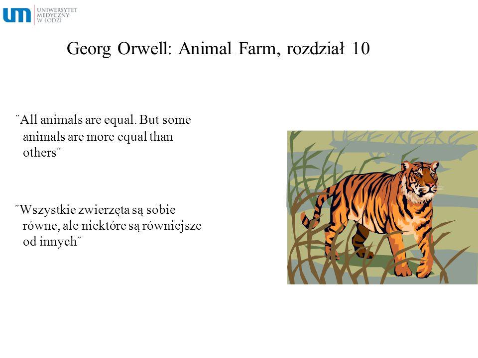 Georg Orwell: Animal Farm, rozdział 10 ˝All animals are equal. But some animals are more equal than others˝ ˝Wszystkie zwierzęta są sobie równe, ale n