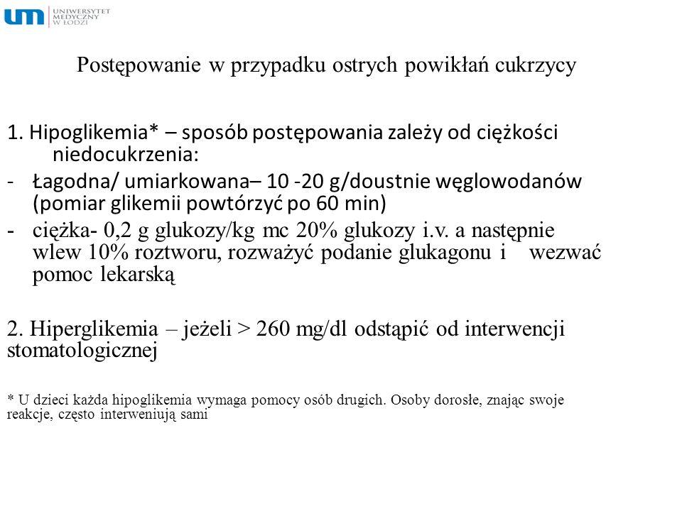 Postępowanie w przypadku ostrych powikłań cukrzycy 1. Hipoglikemia* – sposób postępowania zależy od ciężkości niedocukrzenia: -Łagodna/ umiarkowana– 1