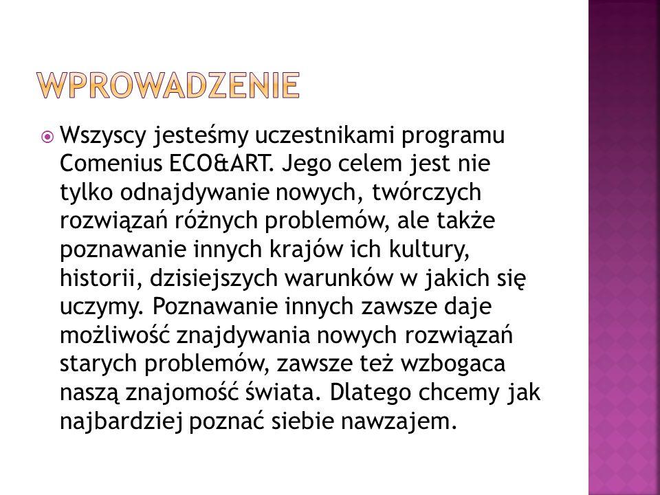  Wszyscy jesteśmy uczestnikami programu Comenius ECO&ART. Jego celem jest nie tylko odnajdywanie nowych, twórczych rozwiązań różnych problemów, ale t