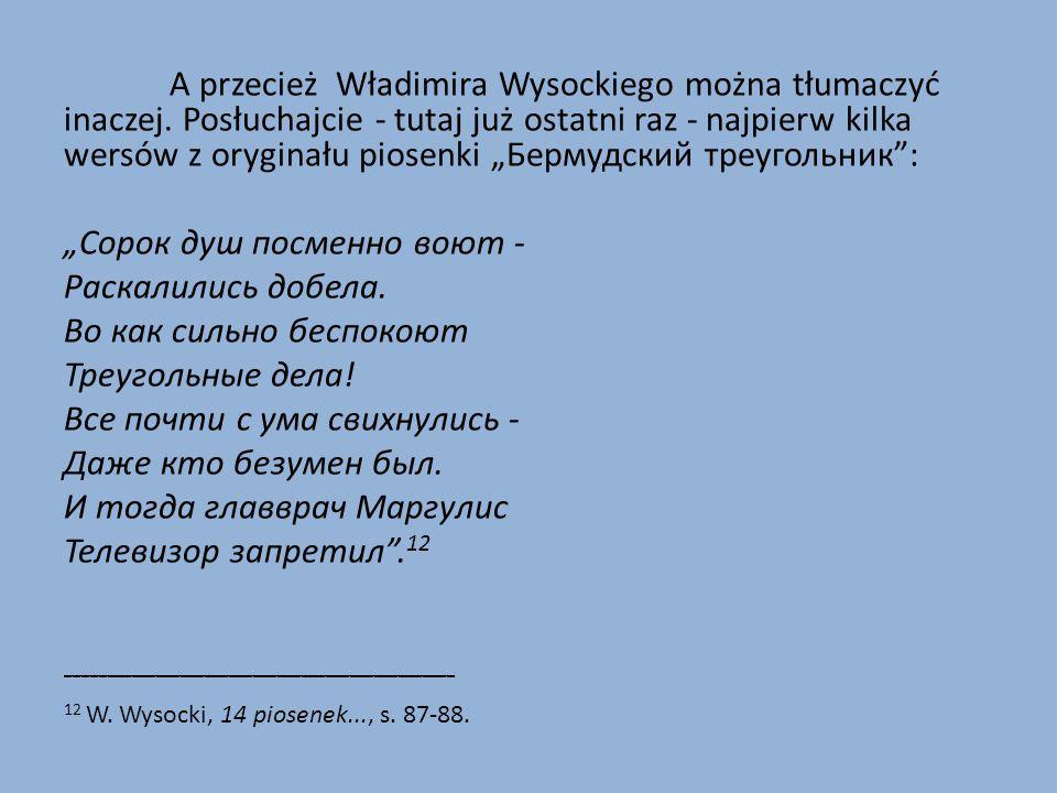 A przecież Władimira Wysockiego można tłumaczyć inaczej.