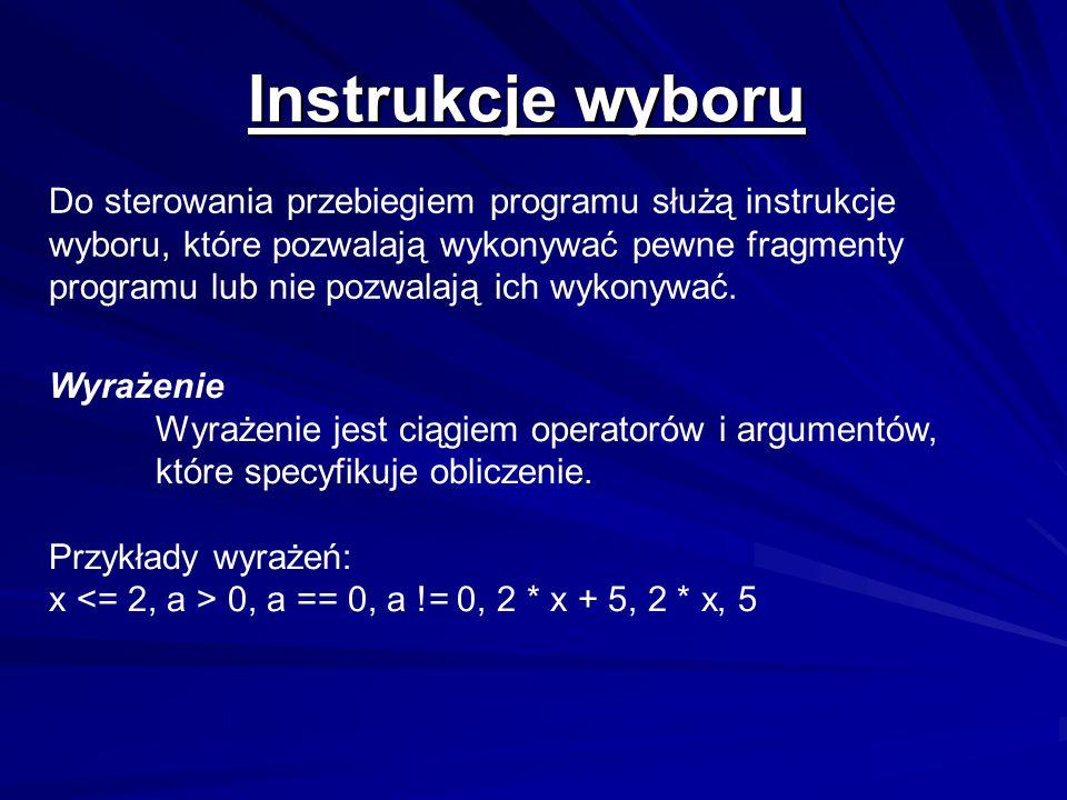Instrukcje wyboru Instrukcje wyboru Do sterowania przebiegiem programu służą instrukcje wyboru, które pozwalają wykonywać pewne fragmenty programu lub