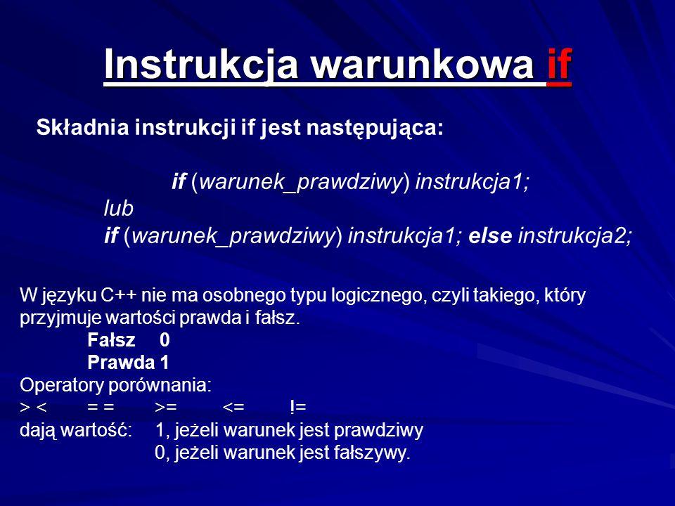 Instrukcja warunkowa if Składnia instrukcji if jest następująca: if (warunek_prawdziwy) instrukcja1; lub if (warunek_prawdziwy) instrukcja1; else inst