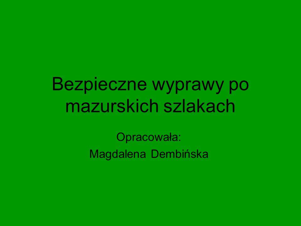 Bezpieczne wyprawy po mazurskich szlakach Opracowała: Magdalena Dembińska