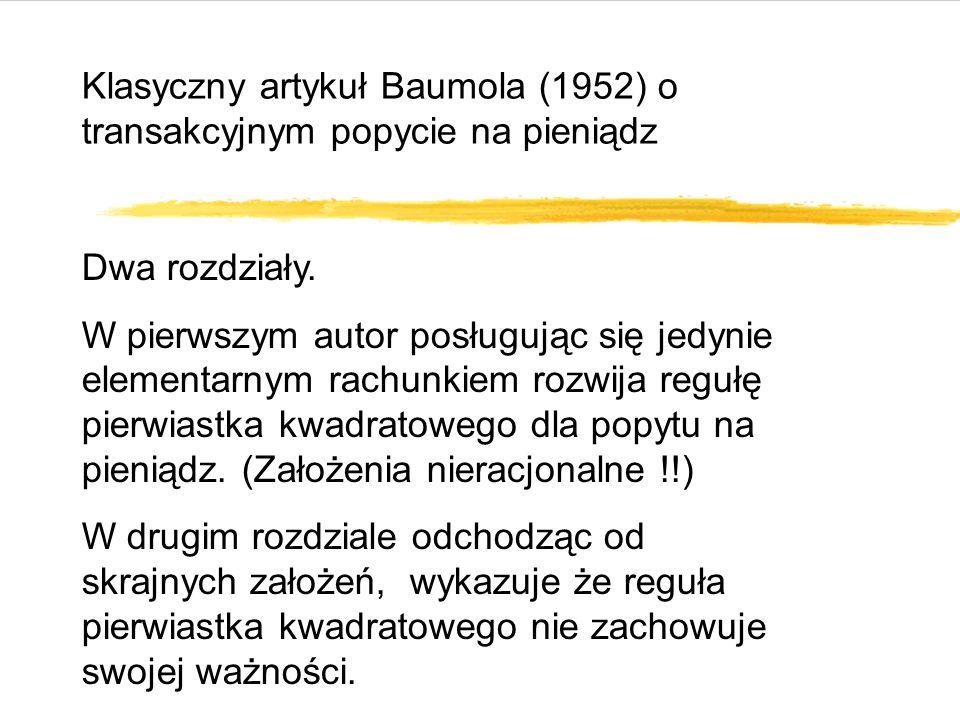 Klasyczny artykuł Baumola (1952) o transakcyjnym popycie na pieniądz Dwa rozdziały.