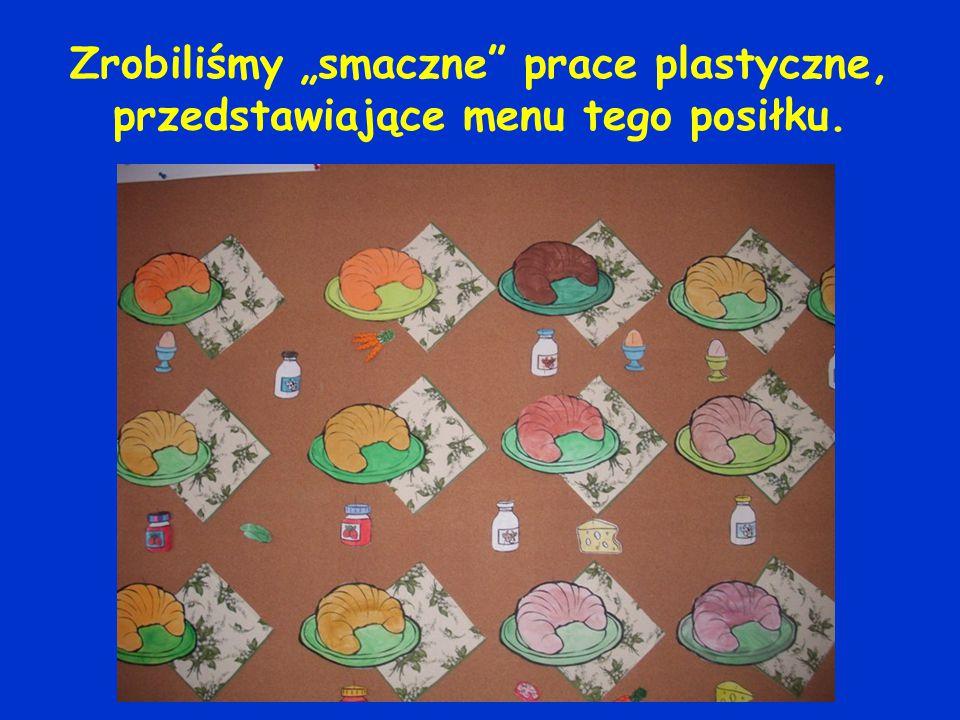 """Zrobiliśmy """"smaczne prace plastyczne, przedstawiające menu tego posiłku."""