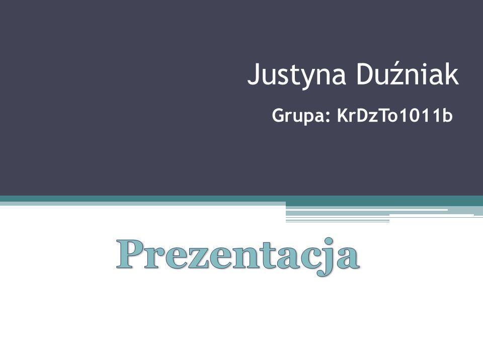 Justyna Duźniak Grupa: KrDzTo1011b