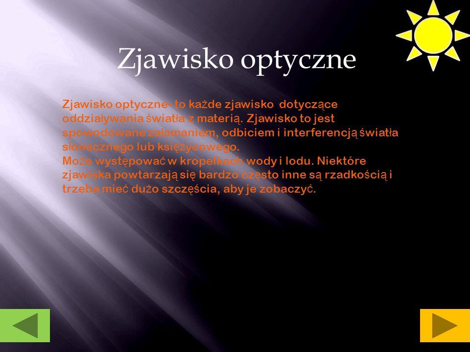 Zjawisko optyczne Zjawisko optyczne- to ka ż de zjawisko dotycz ą ce oddzia ł ywania ś wiat ł a z materi ą. Zjawisko to jest spowodowane za ł amaniem,