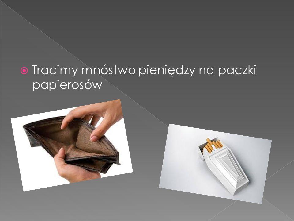  Tracimy mnóstwo pieniędzy na paczki papierosów