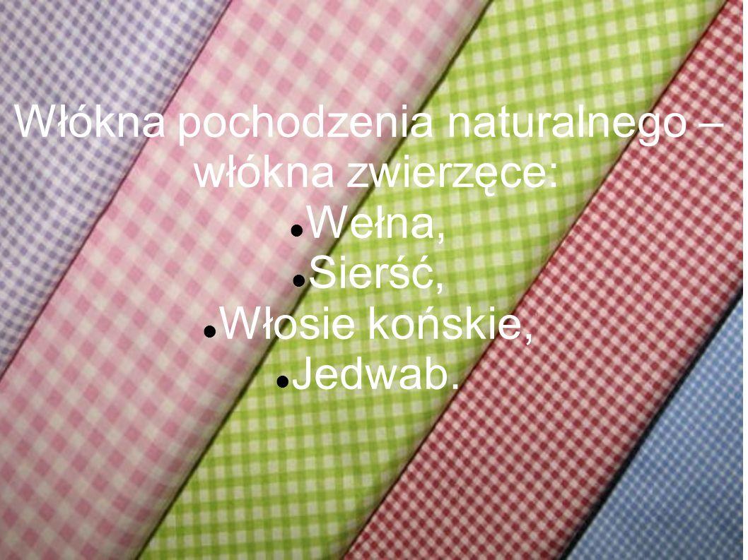 Włókna pochodzenia naturalnego – włókna zwierzęce: Wełna, Sierść, Włosie końskie, Jedwab.