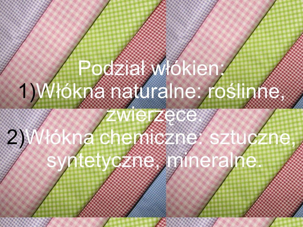 Podział włókien: 1)Włókna naturalne: roślinne, zwierzęce. 2)Włókna chemiczne: sztuczne, syntetyczne, mineralne.