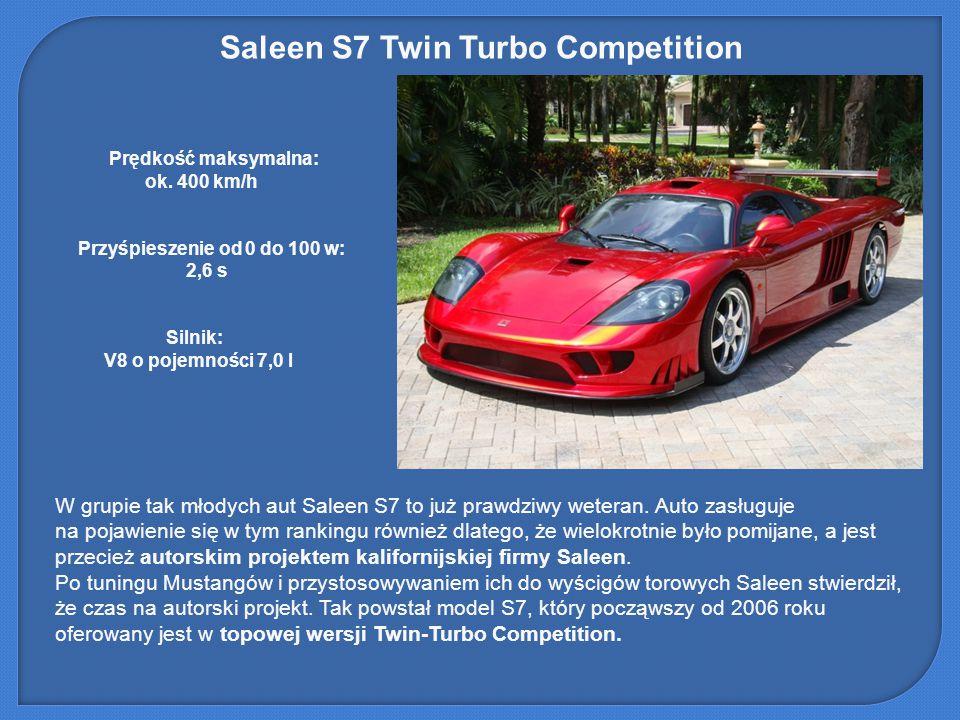 Saleen S7 Twin Turbo Competition W grupie tak młodych aut Saleen S7 to już prawdziwy weteran. Auto zasługuje na pojawienie się w tym rankingu również
