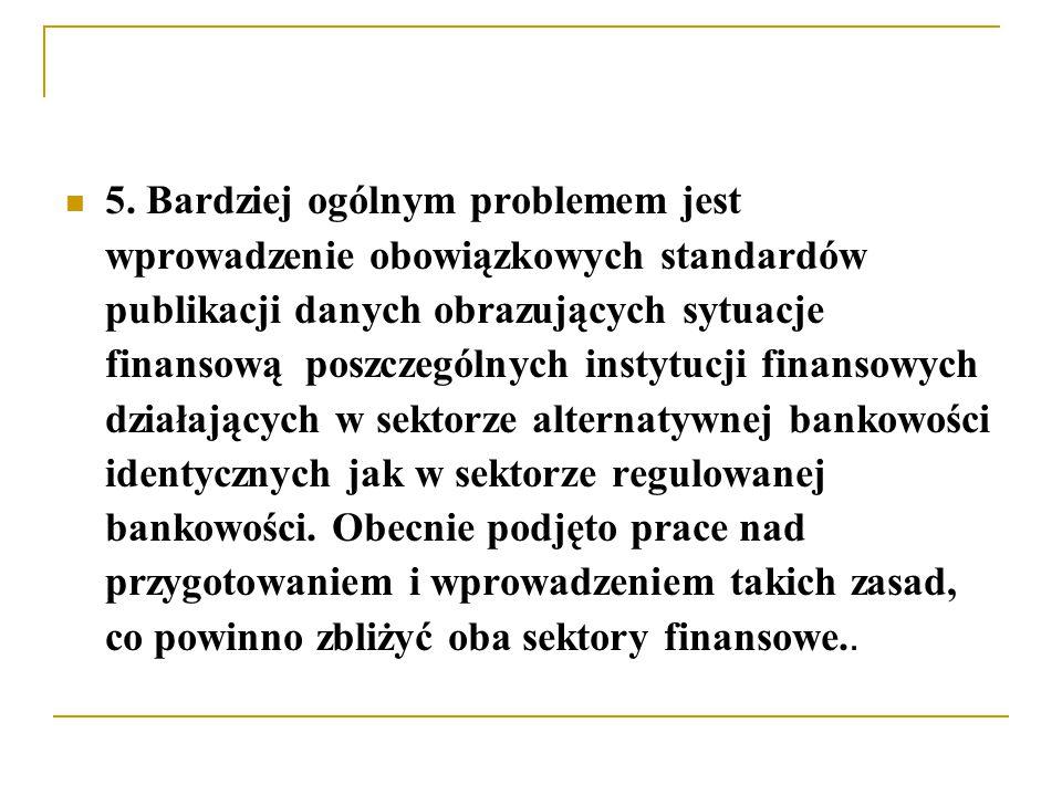 5. Bardziej ogólnym problemem jest wprowadzenie obowiązkowych standardów publikacji danych obrazujących sytuacje finansową poszczególnych instytucji f