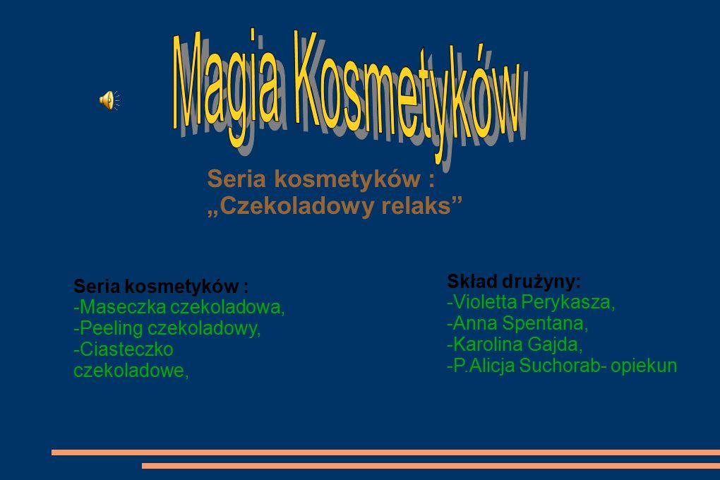 """Seria kosmetyków : """"Czekoladowy relaks"""" Skład drużyny: -Violetta Perykasza, -Anna Spentana, -Karolina Gajda, -P.Alicja Suchorab- opiekun Seria kosmety"""