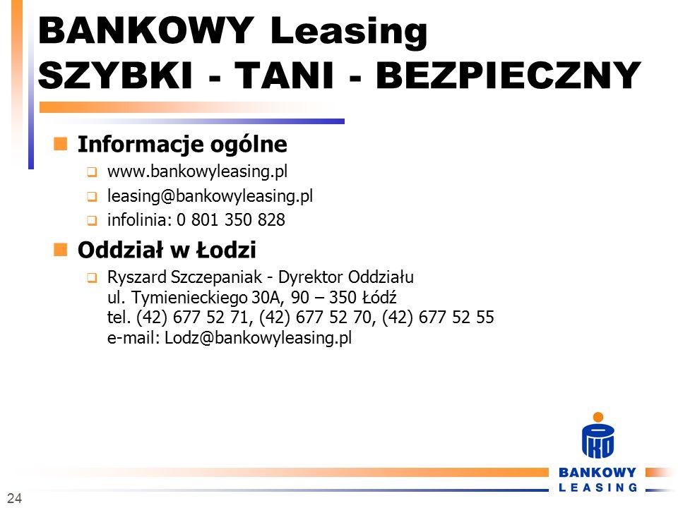 24 BANKOWY Leasing SZYBKI - TANI - BEZPIECZNY Informacje ogólne  www.bankowyleasing.pl  leasing@bankowyleasing.pl  infolinia: 0 801 350 828 Oddział