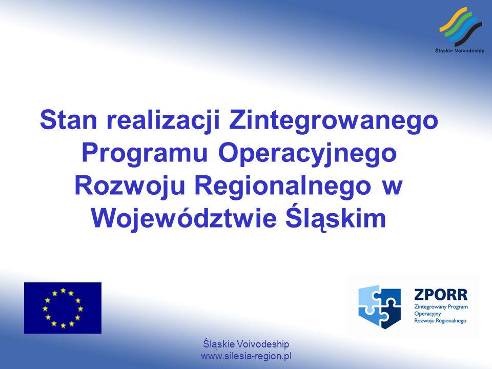 Śląskie Voivodeship www.silesia-region.pl Stan realizacji Zintegrowanego Programu Operacyjnego Rozwoju Regionalnego w Województwie Śląskim