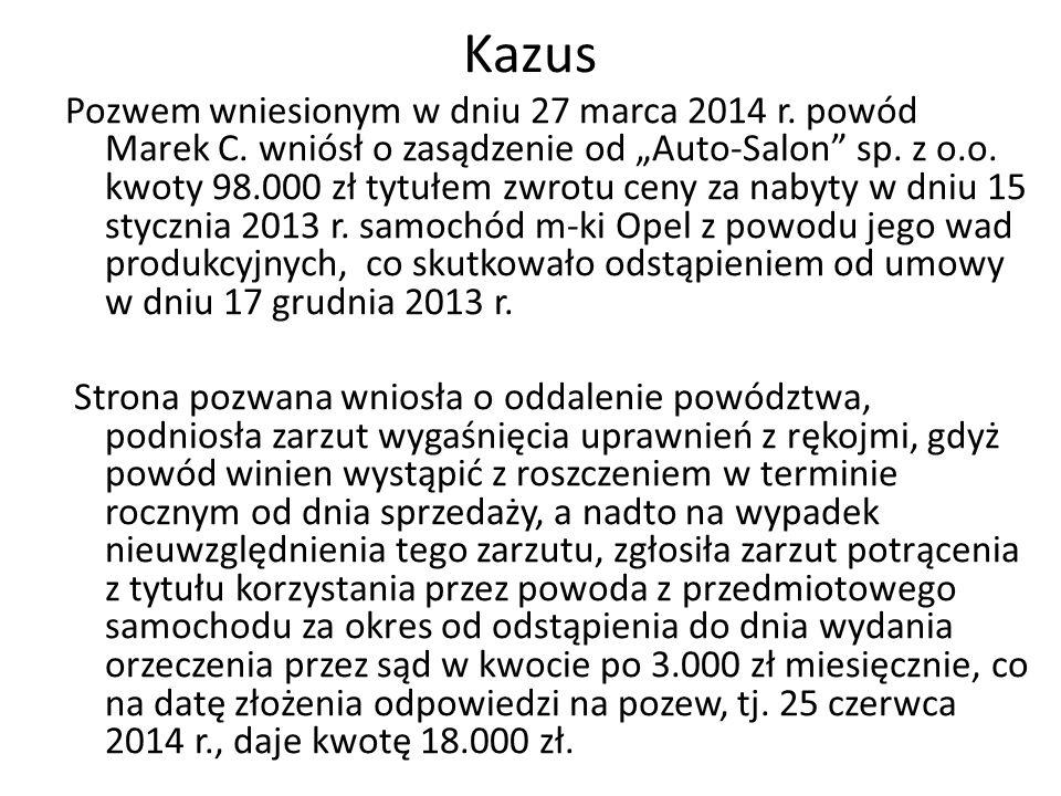 """Kazus Pozwem wniesionym w dniu 27 marca 2014 r. powód Marek C. wniósł o zasądzenie od """"Auto-Salon"""" sp. z o.o. kwoty 98.000 zł tytułem zwrotu ceny za n"""