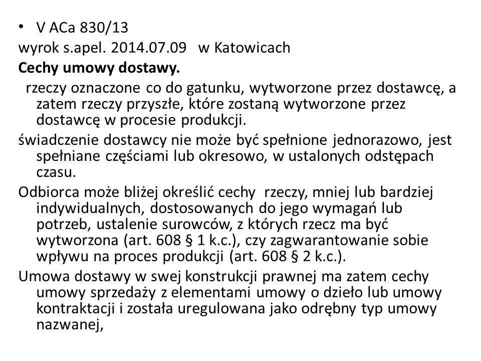 V ACa 830/13 wyrok s.apel. 2014.07.09 w Katowicach Cechy umowy dostawy. rzeczy oznaczone co do gatunku, wytworzone przez dostawcę, a zatem rzeczy przy