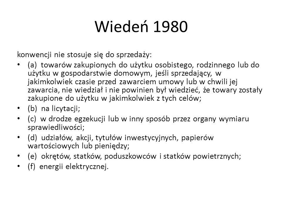 Wiedeń 1980 konwencji nie stosuje się do sprzedaży: (a) towarów zakupionych do użytku osobistego, rodzinnego lub do użytku w gospodarstwie domowym, je