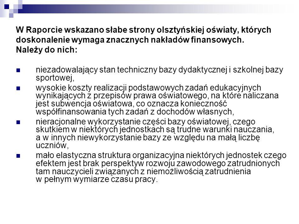 W Raporcie wskazano słabe strony olsztyńskiej oświaty, których doskonalenie wymaga znacznych nakładów finansowych. Należy do nich: niezadowalający sta
