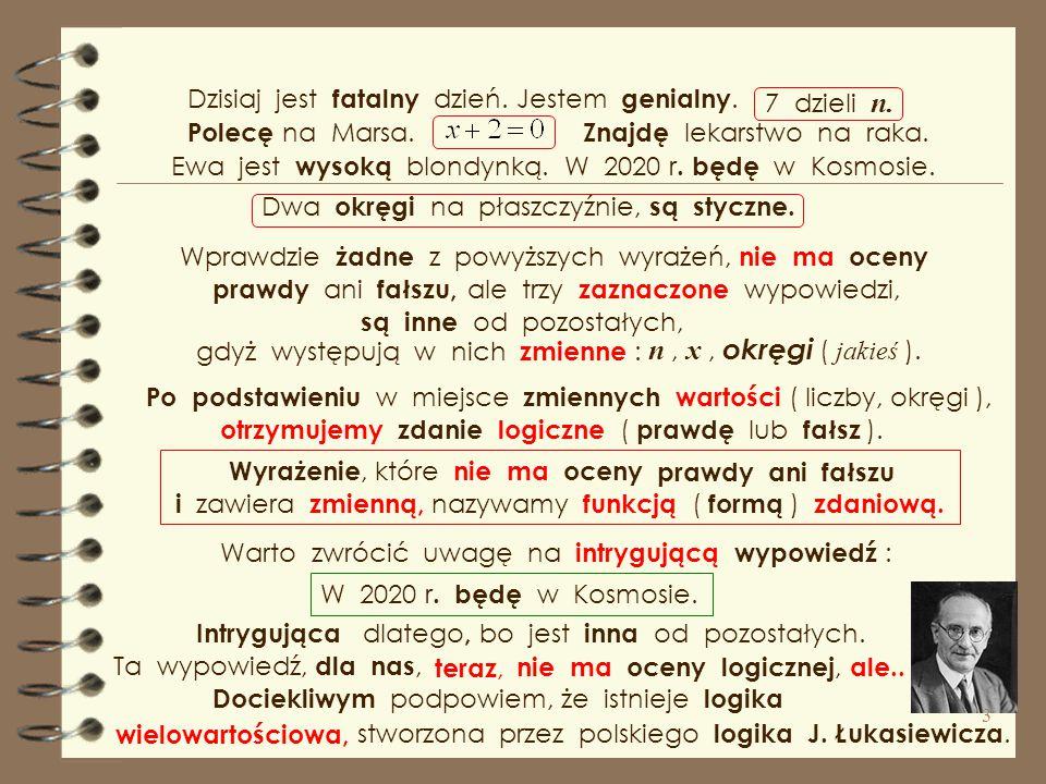 Wprawdzie żadne z powyższych wyrażeń, nie ma oceny ale trzy zaznaczone wypowiedzi, gdyż występują w nich zmienne : Po podstawieniu w miejsce zmiennych wartości ( liczby, okręgi ), otrzymujemy zdanie logiczne ( prawdę lub fałsz ).