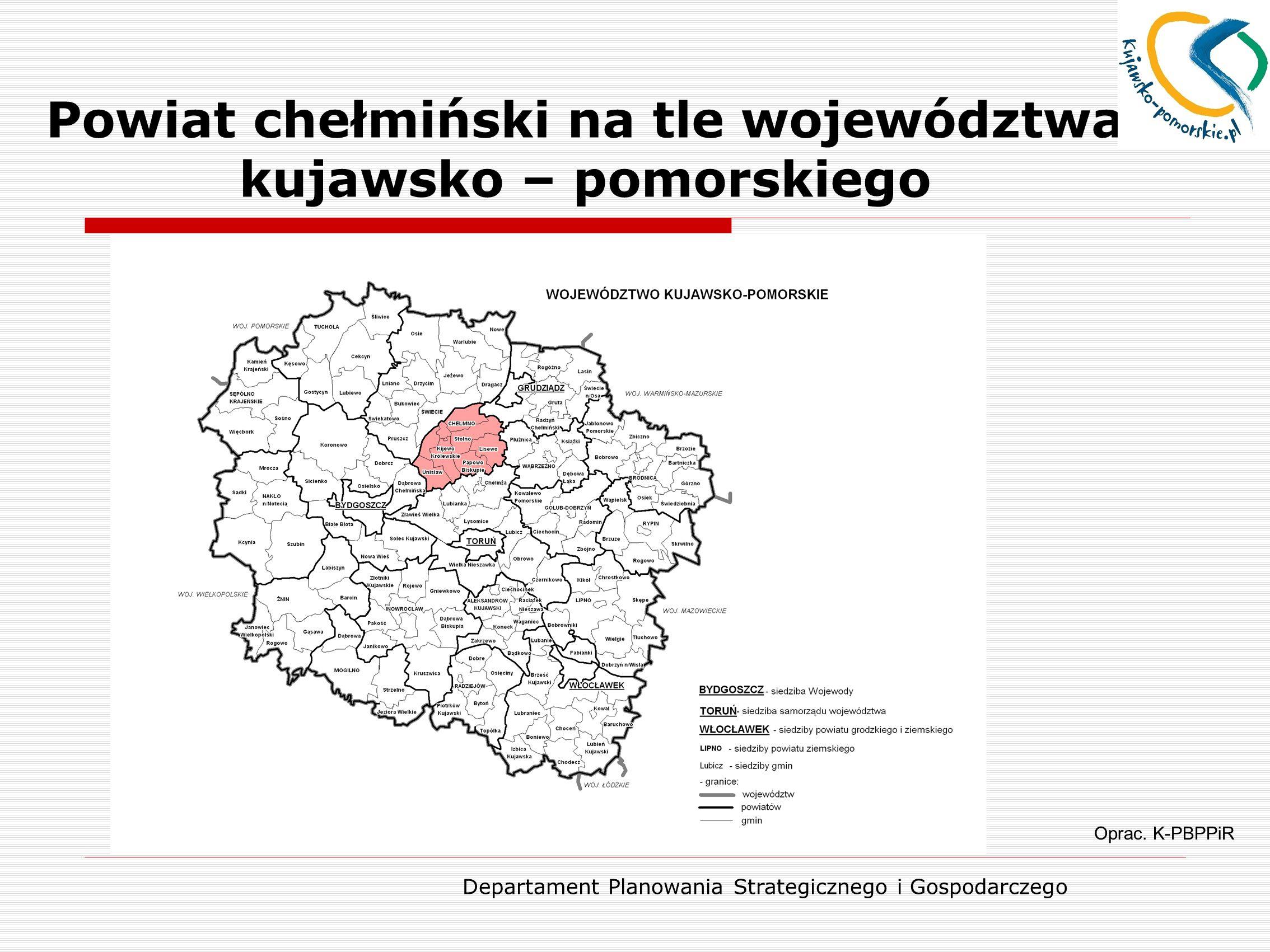 Departament Planowania Strategicznego i Gospodarczego Powiat chełmiński na tle województwa kujawsko – pomorskiego Oprac. K-PBPPiR