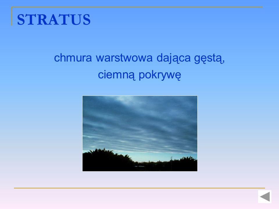 STRATUS chmura warstwowa dająca gęstą, ciemną pokrywę