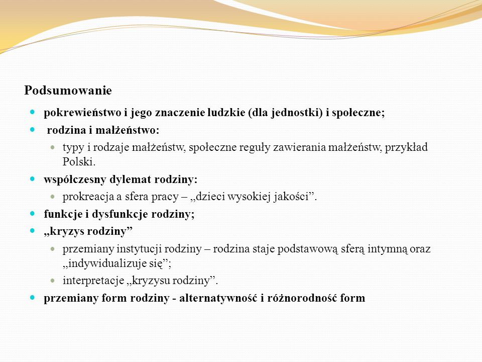 Podsumowanie pokrewieństwo i jego znaczenie ludzkie (dla jednostki) i społeczne; rodzina i małżeństwo: typy i rodzaje małżeństw, społeczne reguły zawi