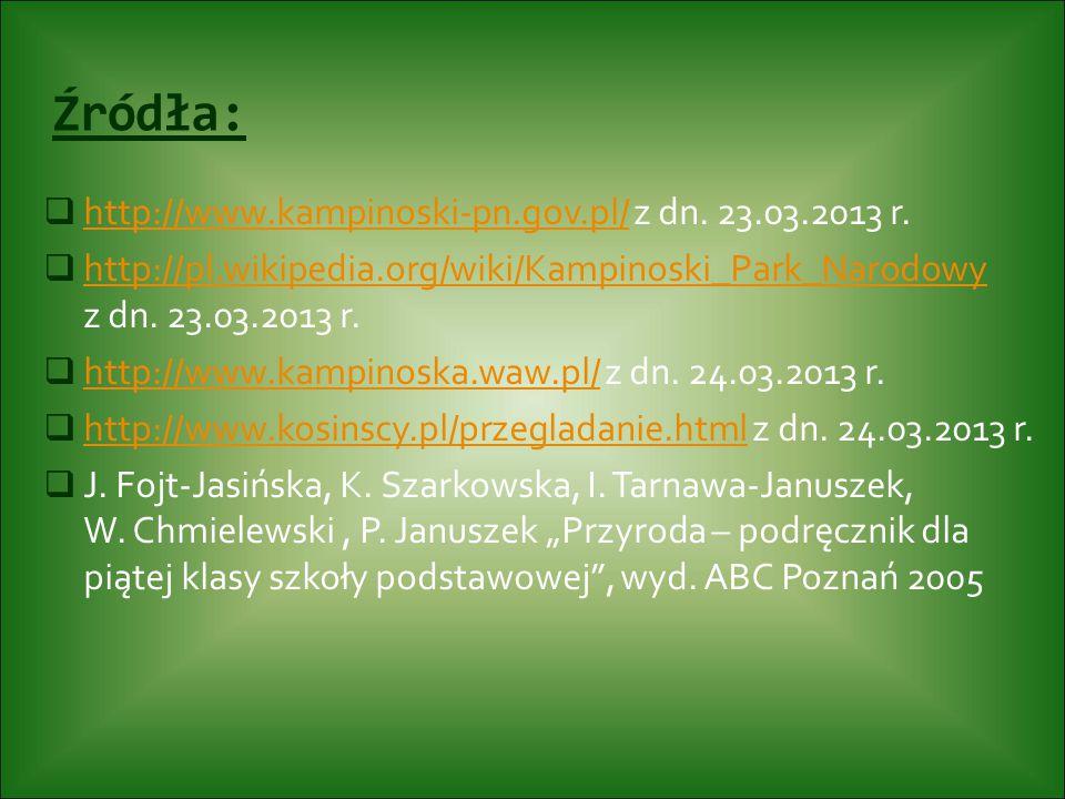 Źródła:  http://www.kampinoski-pn.gov.pl/ z dn. 23.03.2013 r. http://www.kampinoski-pn.gov.pl/  http://pl.wikipedia.org/wiki/Kampinoski_Park_Narodow