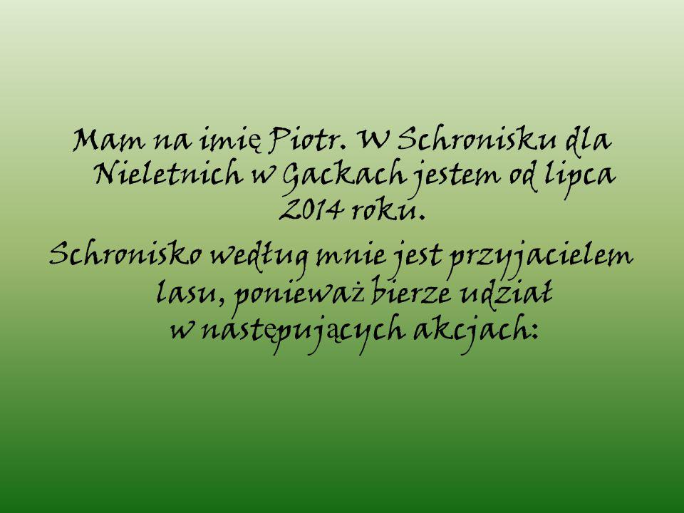 Mam na imi ę Piotr. W Schronisku dla Nieletnich w Gackach jestem od lipca 2014 roku.