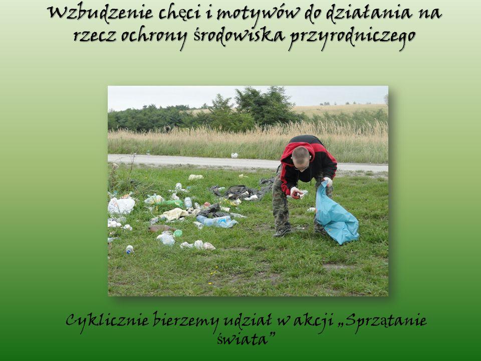 """Cyklicznie bierzemy udział w akcji """"Sprz ą tanie ś wiata Wzbudzenie ch ę ci i motywów do działania na rzecz ochrony ś rodowiska przyrodniczego"""