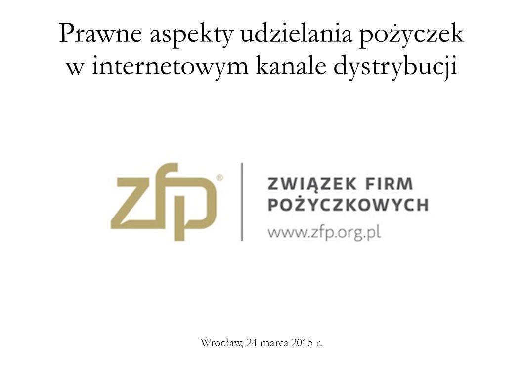 Prawne aspekty udzielania pożyczek w internetowym kanale dystrybucji Wrocław, 24 marca 2015 r.