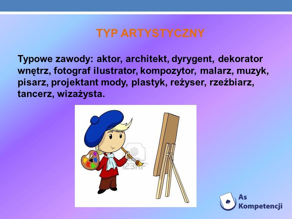 TYP ARTYSTYCZNY Typowe zawody: aktor, architekt, dyrygent, dekorator wnętrz, fotograf ilustrator, kompozytor, malarz, muzyk, pisarz, projektant mody,